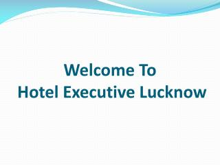 Hotel Executive : Book your stay at Hotel in Lucknow