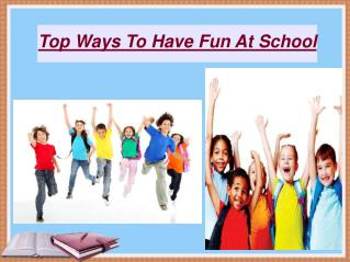 Top Ways To Have Fun At School
