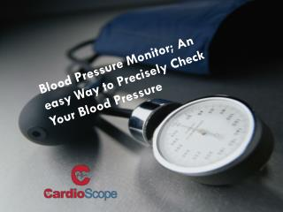 Blood Pressure Monitor; An easy Way to Precisely Check Your