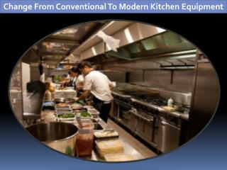 Change From Conventional To Modern Kitchen Equipment