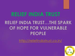 Relief India Trust…the spark of hope for vulnerable people