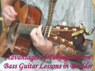 Advantages of Taking Custom Bass Guitar Lessons in Boulder