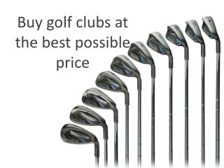 Buy golf clubs at the best possible price