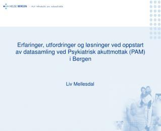 Erfaringer, utfordringer og l sninger ved oppstart av datasamling ved Psykiatrisk akuttmottak PAM  i Bergen