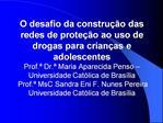 O desafio da constru  o das redes de prote  o ao uso de drogas para crian as e adolescentes Prof.  Dr.  Maria Aparecida