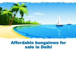 Affordable bungalows for sale in Delhi