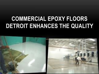 COMMERCIAL EPOXY FLOORS DETROIT ENHANCES THE QUALITY