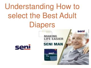 Understanding how to select the best adult diapers