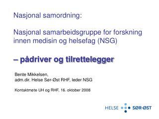 Nasjonal samordning:  Nasjonal samarbeidsgruppe for forskning innen medisin og helsefag NSG    p driver og tilrettelegge