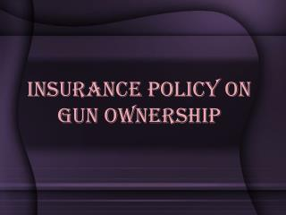 Insurance Policy on Gun Ownership