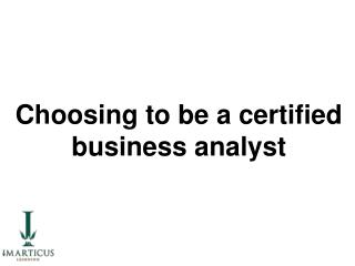 Choosing to be a certified business analyst