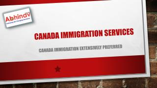 Canada Immigration Extensively Preferred