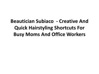 Beautician Subiaco  - Creative And Quick Hairstyling Shortcu