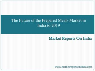 The Future of the Prepared Meals Market in India to 2019