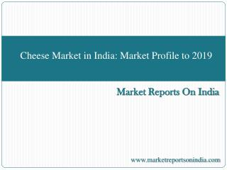 Cheese Market in India: Market Profile to 2019