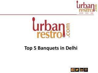 Top 5 Banquet Halls in Delhi - Urbanrestro