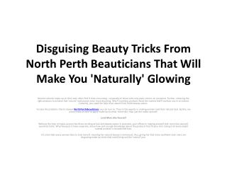 Disguising Beauty Tricks From North Perth Beauticians That W