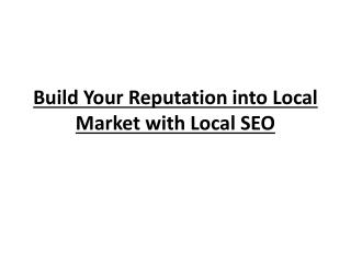 Build Your Reputation into Local Market with Local SEO