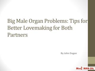 Big Male Organ Problems: Tips for Better Lovemaking for Both
