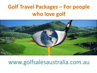 Golf Travel Packages � For people who love golf