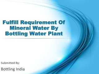 Fulfill Requirement Of Mineral Water By Bottling Water Plant