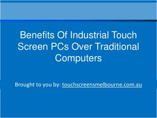 Benefits Of Industrial Touch Screen PCs Over Traditional Com