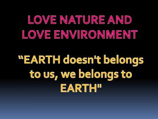 LOVE NATURE AND LOVE ENVIRONMENT