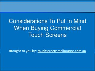 Considerations To Put In Mind When Buying Commercial Touch