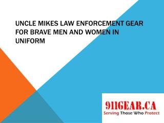 Uncle Mikes Law Enforcement Gear for Brave Men and Women