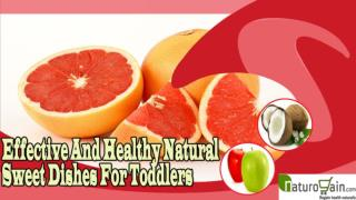 Effective And Healthy Natural Sweet Dishes For Toddlers