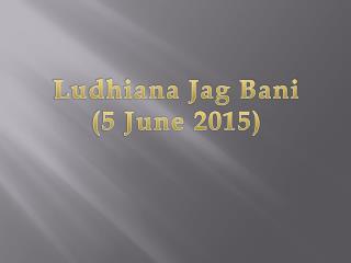 Ludhiana Jag Bani (5 June 2015)