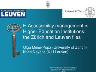 E-Accessibility management in Higher Education Institutions: the Z rich and Leuven files  Olga Meier-Popa University of
