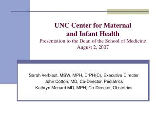 UNC Center for Maternal  and Infant Health Presentation to the Dean of the School of Medicine August 2, 2007