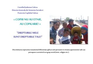 Consiliul Judetean Valcea Directia Generala de Asistenta Sociala si  Protectia Copilului Valcea     COPIII NU AU ETNIE,