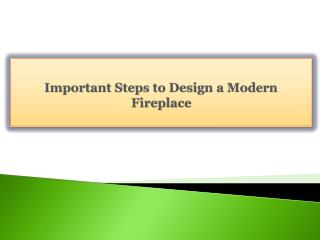 Important Steps to Design a Modern Fireplace