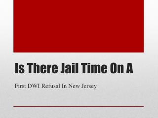 Can I Get Jail Time On A First DWI Refusal In NJ?