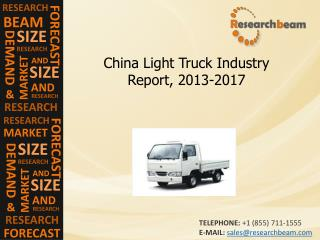 China Light Truck Industry Size, Share, Growth, 2013-2017