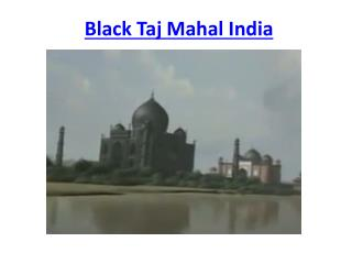 does black taj mahal exist
