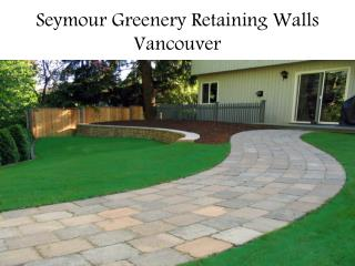 Seymour Greenery Retaining Walls Vancouver
