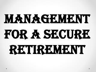 Management For A Secure Retirement