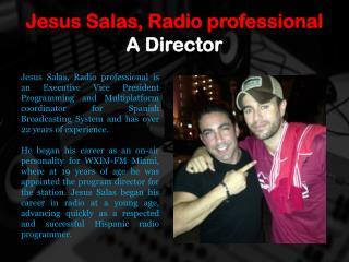 Jesus Salas, Radio professional - A Director