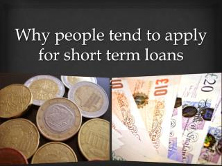 Why people tend to apply for short term loans