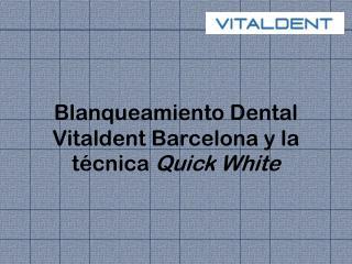 Blanqueamiento Dental Vitaldent Barcelona: Quick Whit