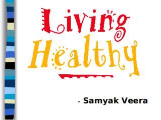 Samyak Veera- Living Healthy