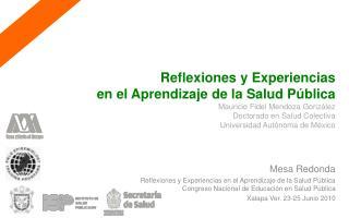 Reflexiones y Experiencias  en el Aprendizaje de la Salud P blica Mauricio Fidel Mendoza Gonz lez Doctorado en Salud Col