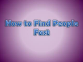How to Find People Fast