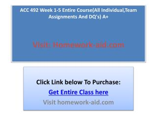 ACC 492 Week 1-5 Entire Course(All Individual,Team Assignmen