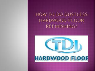 How to do dustless hardwood floor refinishing