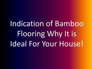 Indication of Bamboo Flooring Why It is Ideal For Your House