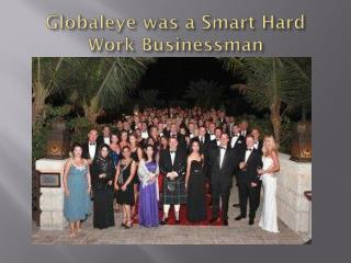 Globaleye was a Smart Hard Work Businessman
